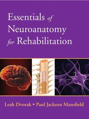 Essentials of Neuroanatomy for Rehabilitation By Dvorak, Leah/ Mansfield, Paul