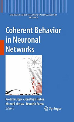 Coherent Behavior in Neuronal Networks By Josic, Kresimir (EDT)/ Rubin, Jonathan (EDT)/ Matias, Manuel A. (EDT)/ Romo, Ranulfo, Ph.D. (EDT)